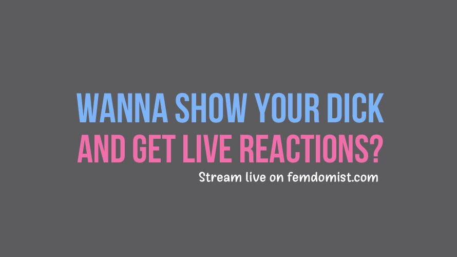 Watch women react to your dick on cam
